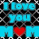 I Love You Mom Holiday Happy Icon